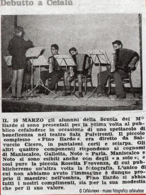 Articolo di un giornale locale cefaludese che risalta il debutto della scuola del M° Pino Ilardo. Il piccolo complesso fu diretto da Salvuccio Cicero (nella foto in pantaloncini ). I componenti del complessino erano: Maniscalco, Gallotta, Noto e Parla.